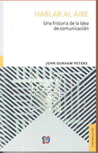 9786071624017: Hablar al aire. Una historia de la idea de comunicación (Spanish Edition)