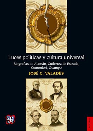 Luces políticas y cultura universal: Biografías de: Valadés, José C.