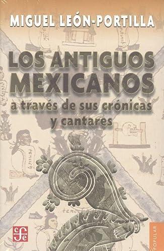 Los Antiguos Mexicanos a Traves de Sus: Leon-Portilla, Miguel