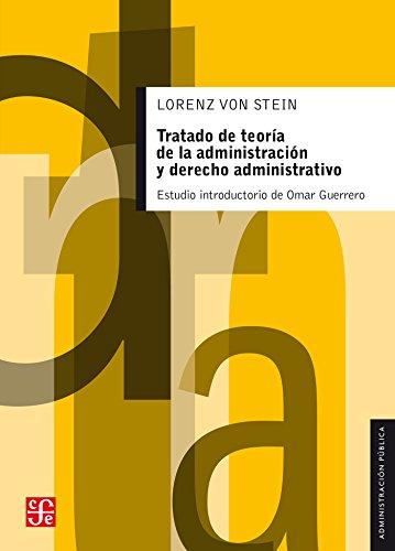 Tratado de teoría de la administración y derecho administrativo. Con estudio comparativo de la ...