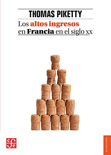 9786071652768: Los Altos Ingresos En Francia En El Siglo XX: Desigualdades y Redistribuciones, 1901-1998 (Economía/ Economy)