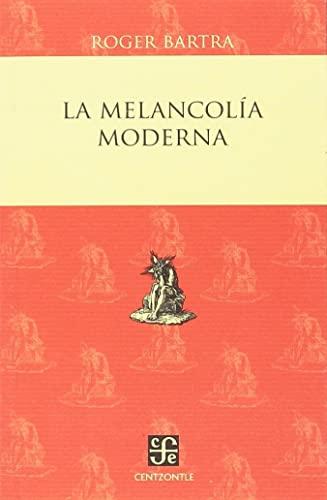 Melancolia moderna,la: Bartra,Roges