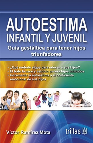 9786071700063: Autoestima infantil y juvenil / Child and adolescent self-esteem: Guía gestaltica para tener hijos triunfadores / Gestalt Guide to Conceive Winner Children (Spanish Edition)