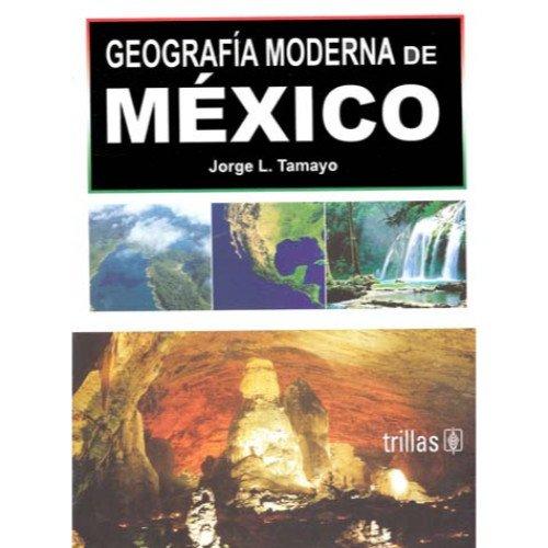 Geografia moderna de mexico/ Modern geography of: L., Jorge Tamayo