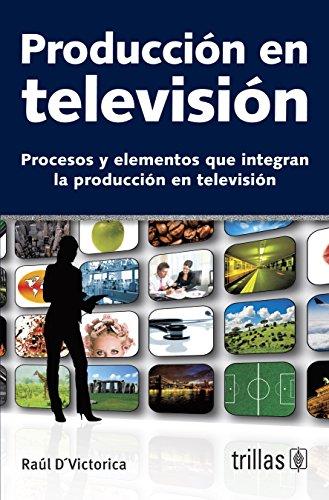 9786071700315: Produccion en television / TV Production: Procesos y elementos que integran la produccion en television / Processes and Components of TV Production (Spanish Edition)