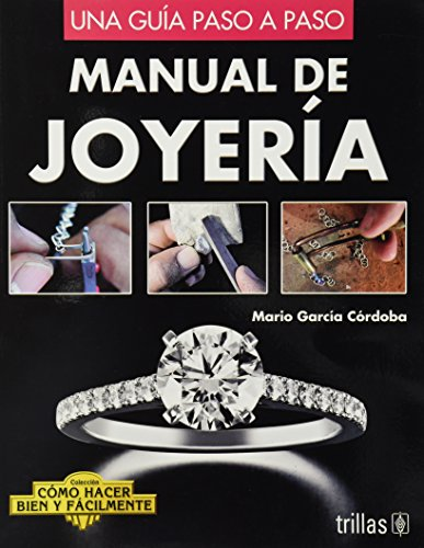 9786071700773: Manual de joyeria / Jewelry Manual: Una Guia Paso a Paso / A Step by Step Guide (Como Hacer Bien Y Facilmente / How to Do It Right and Easy) (Spanish Edition)