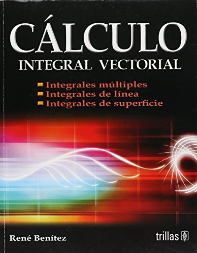 9786071700865: Calculo integral vectorial/ Vector Integral Calculus: Integrales Multiples/ Multiple Integrals