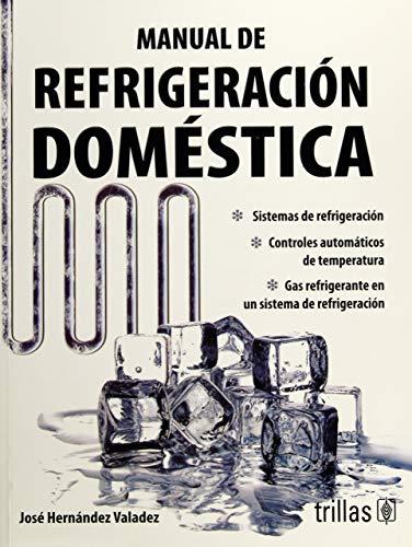 Manual de refrigeracion domestica / Handbook of: Valadez, Jose Hernandez