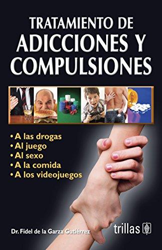 9786071702241: Tratamiento de adicciones y compulsiones / Treatment of addictions and compulsions: A Las Drogas, Al Juego, Al Sexo, a La Comida, a Los Videojuegos / ... Sex, Food, Video Games (Spanish Edition)