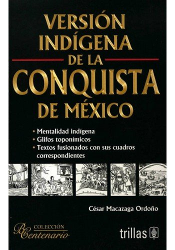 9786071702739: Version indigena de la conquista de Mexico / Indian Version of the Conquest of Mexico (Centenario / Centennial) (Spanish Edition)