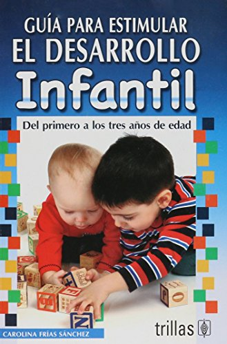 9786071703019: Guia para estimular el desarrollo infantil / Guide to Stimulate Children's Development: Del Primero a Los Tres Anos De Edad / from 1 Year of Age to 3 years of Age (Spanish Edition)