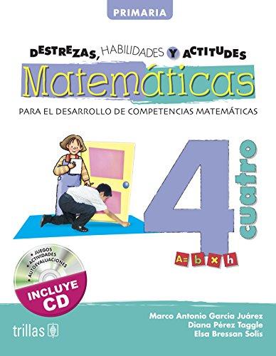 DESTREZAS, HABILIDADES Y ACTITUDES MATEMATICAS 4 INCLUYE: GARCIA JUAREZ, MARCO