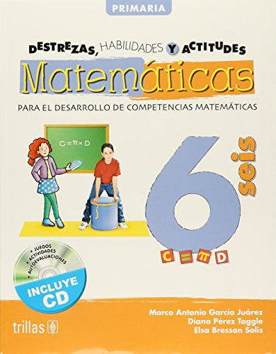 DESTREZAS, HABILIDADES Y ACTITUDES MATEMATICAS 6. INCLUYE: GARCIA JUAREZ, MARCO