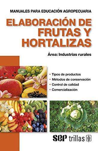 9786071704122: Elaboracion de frutas y hortalizas / Elaboration of fruits and vegetables: Area: Industrias Rurales / Area: Rural Industries (Spanish Edition)