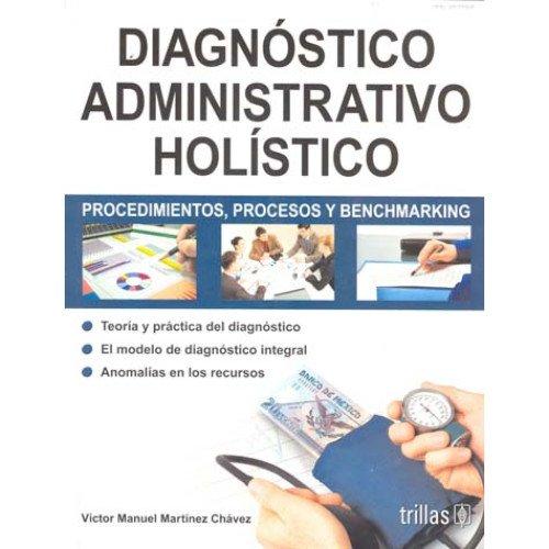 9786071704139: Diagnostico administrativo holistico / Holistic administrative Diagnosis: Procedimientos, Procesos Y Benchmarking / Procedures, Processes and Benchmarking (Spanish Edition)