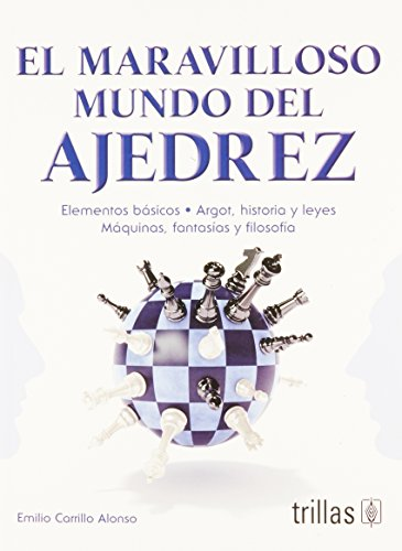 9786071704337: El maravilloso mundo del ajedrez/The Wonderful World of Chess: Elementos Basicos- Argot, Historia Y Leyes- Maquinas, Fantasias Y Filosofia/Basic and Law- Machines, Fantasy and Philosophy