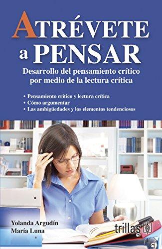 9786071704450: Atrevete a pensar / Dare to Think: Desarrollo Del Pensamiento Critico Por Medio De La Lectura Critica (Spanish Edition)