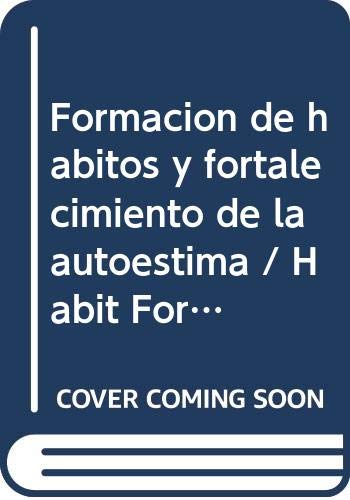 9786071704559: Formacion de habitos y fortalecimiento de la autoestima / Habit Formation and Strengthening Self-Esteem: Guia para padres y maestros / Guide for Parents and Teachers (Spanish Edition)