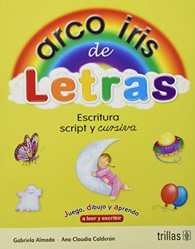 9786071704764: Arco iris de letras / Rainbow Letters: Escritura script y cursiva. Juego, dibujo y aprendo a leer y a escribir / Script and Cursive Writing. Play, Draw and Learn How to Read and Write