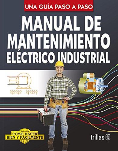 Manual de mantenimiento electrico industrial / Industrial: Esquivel, Luis Lesur