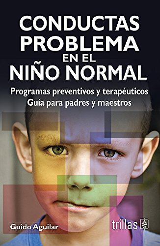 9786071705587: Conductas problema en el nino normal / Child problem behaviors: Programas Preventivos Y Terapeuticos. Guia Para Padres Y Maestros / Preventive and ... for Parents and Teachers (Spanish Edition)