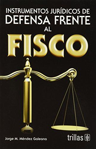 Instrumentos juridicos de defensa frente al fisco: Galeana, Jorge M.