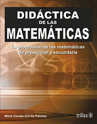 9786071706287: Didactica de las matematicas / Mathematics Education: La Progresion De Las Matematicas De Preescolar a Secundaria / Progression of Mathematics from Preschool to Secondary (Spanish Edition)