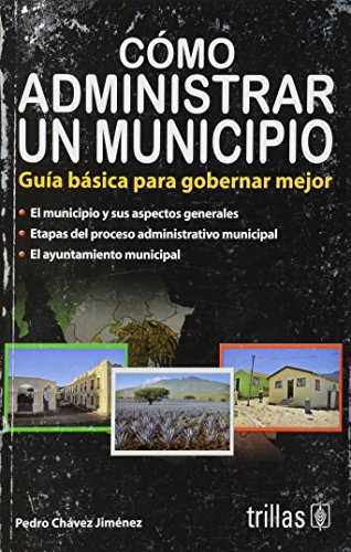 9786071706300: Como administrar un municipio / How to manage a municipality: Guia Basica Para Gobernar Mejor / Basic Guide to Govern Better