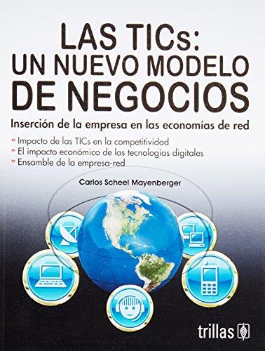 9786071706621: Las TICS: Un Nuevo Modelo De Negocios, Insercion De La Empresa En Las Economias De Red / a New Business Model, Insertion of the Company in Network Economies (Spanish Edition)
