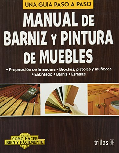 9786071707048: Manual de barniz y pintura de muebles / Manual of varnish and furniture paint: Una guia paso a paso / A Step by Step Guide (Como hacer bien y facilmente / How to Do Well and Easily)