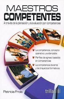 9786071707147: Maestros competentes / Competent teachers: A Traves De La Planeacion Y La Evaluacion Por Competencias / Through the Planning and Competency Evaluation