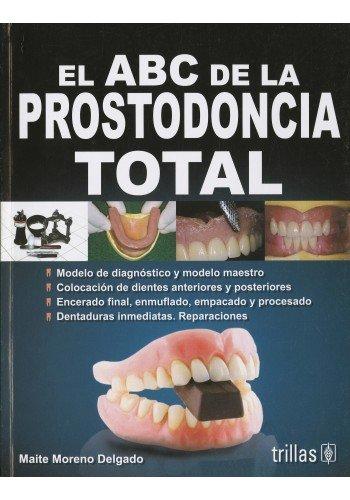 El ABC de la prostodoncia total /: Delgado, Maite Moreno