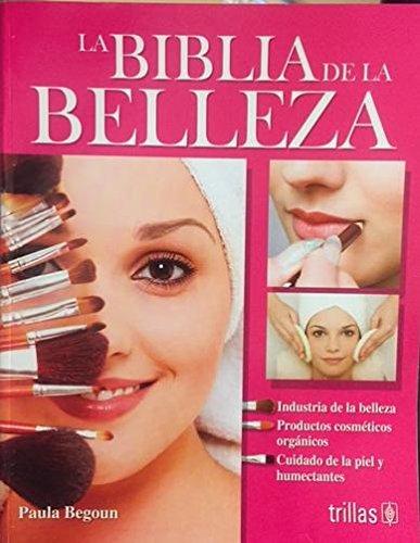 La biblia de la belleza / The beauty bible (Spanish Edition) (6071708532) by Begoun, Paula