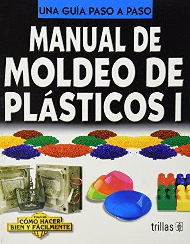 9786071708755: 1: Manual de moldeo de plasticos / Manual of plastics molding (Como Hacer Bien Y Facilmente / How to Do Well and Easily) (Spanish Edition)