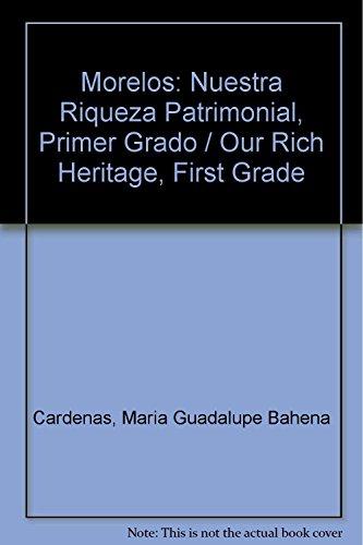 9786071709332: Morelos: Nuestra Riqueza Patrimonial, Primer Grado / Our Rich Heritage, First Grade