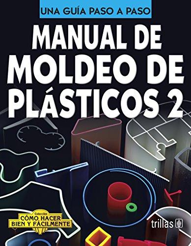 9786071709462: Manual de moldeo de plasticos / Manual of plastics molding (Como Hacer Bien Y Facilmente / How to Do Well and Easily) (Spanish Edition)