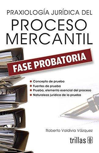 9786071710741: PRAXIOLOGIA JURIDICA DEL PROCESO MERCANTIL: FASE PROBATORIA