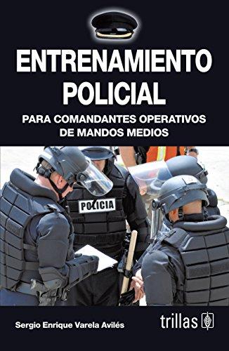 9786071711007: ENTRENAMIENTO POLICIAL: PARA COMANDANTES OPERATIVOS DE MANDOS MEDIOS
