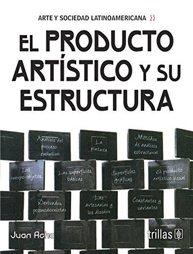 9786071711281: EL PRODUCTO ARTISTICO Y SU ESTRUCTURA (ARTE Y SOCIEDAD LATINOAMERICANA)