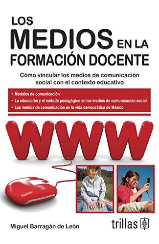 LOS MEDIOS EN LA FORMACION DOCENTE: BARRAGAN DE LEON,