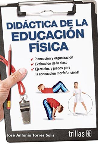DIDACTICA DE LA EDUCACION FISICA: TORRES SOLIS, JOSE