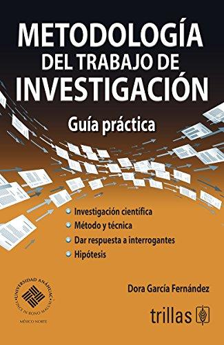 METODOLOGIA DEL TRABAJO DE INVESTIGACION: GUIA PRACTICA: GARCIA FERNANDEZ, DORA