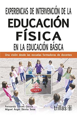 EXPERIENCIAS DE INTERVENCION DE LA EDUCACION FISICA: TORRES, F.