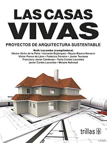 9786071713537: LAS CASAS VIVAS: PROYECTOS DE ARQUITECTURA SUSTENTABLE