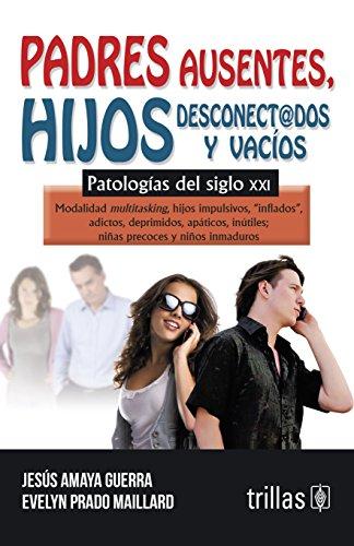 Padres ausentes, hijos desconect@dos y vacíos /: Guerra, Jesús Amaya;