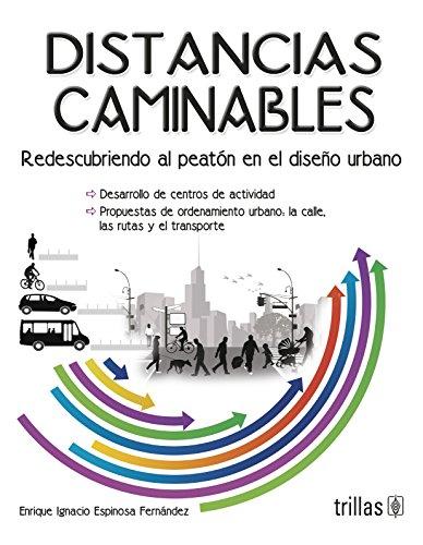 9786071714664: Distancias caminables / Walkable distances: Redescubrimiento al peatón en el diseño urbano / Rediscovering the Pedestrian in Urban Design (Spanish Edition)