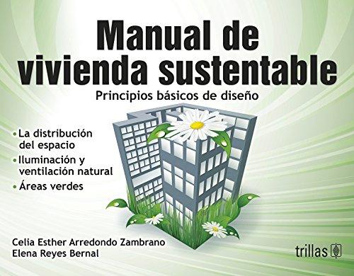 9786071714732: Manual de vivienda sustentable / Sustainable housing Manual: Principios básicos de diseño / The Basics of Design (Spanish Edition)