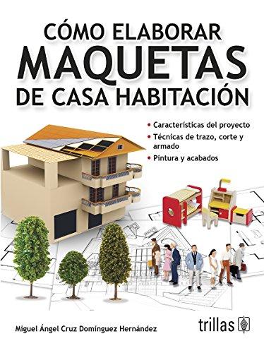 9786071714817: Cómo elaborar maquetas de casa habitación / How to develop models of house (Spanish Edition)