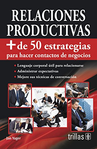 9786071714930: Relaciones productivas / Productive relations: + de 50 estrategias para hacer contactos de negocios / Strategies for Building Stonger Business Connections (Spanish Edition)