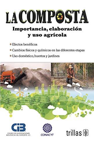 La composta / Agricultural composting: Importancia, Elaboración: Editorial Trillas